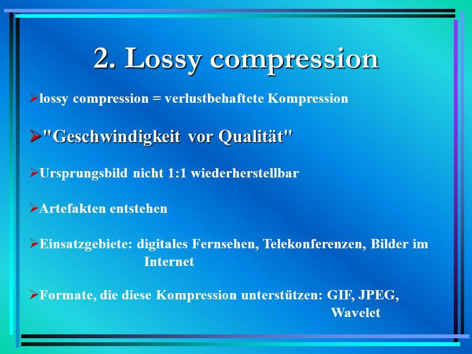 2. Lossy compression Geschwindigkeit vor Qualität