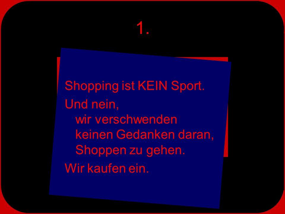 1. Shopping ist KEIN Sport.