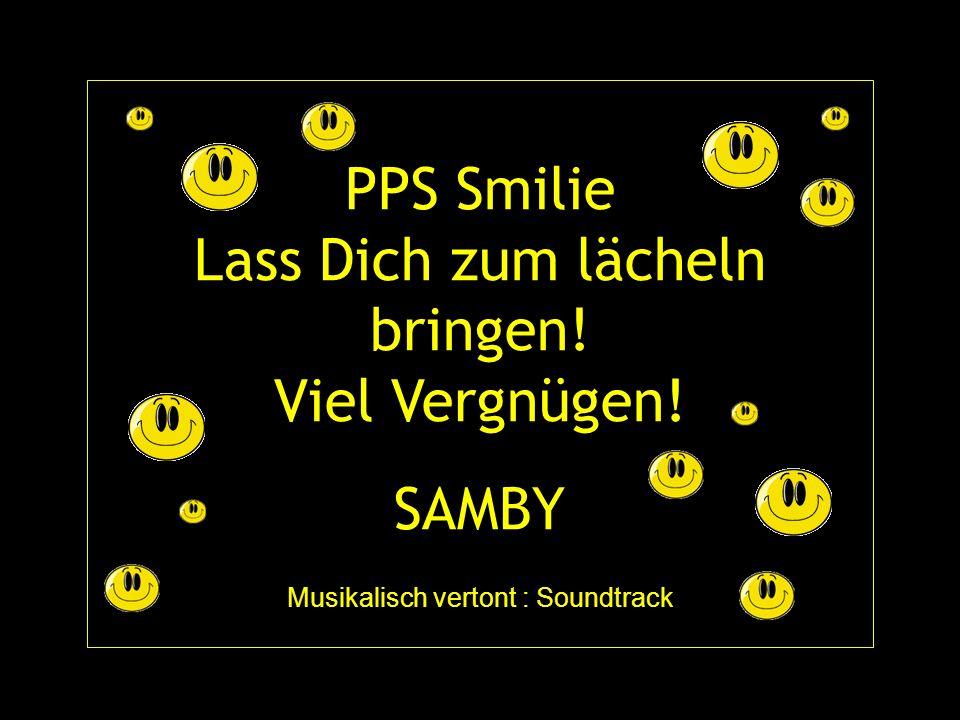 PPS Smilie Lass Dich zum lächeln bringen. Viel Vergnügen