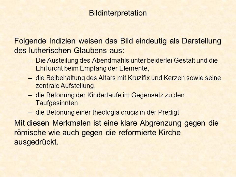 Bildinterpretation Folgende Indizien weisen das Bild eindeutig als Darstellung des lutherischen Glaubens aus: