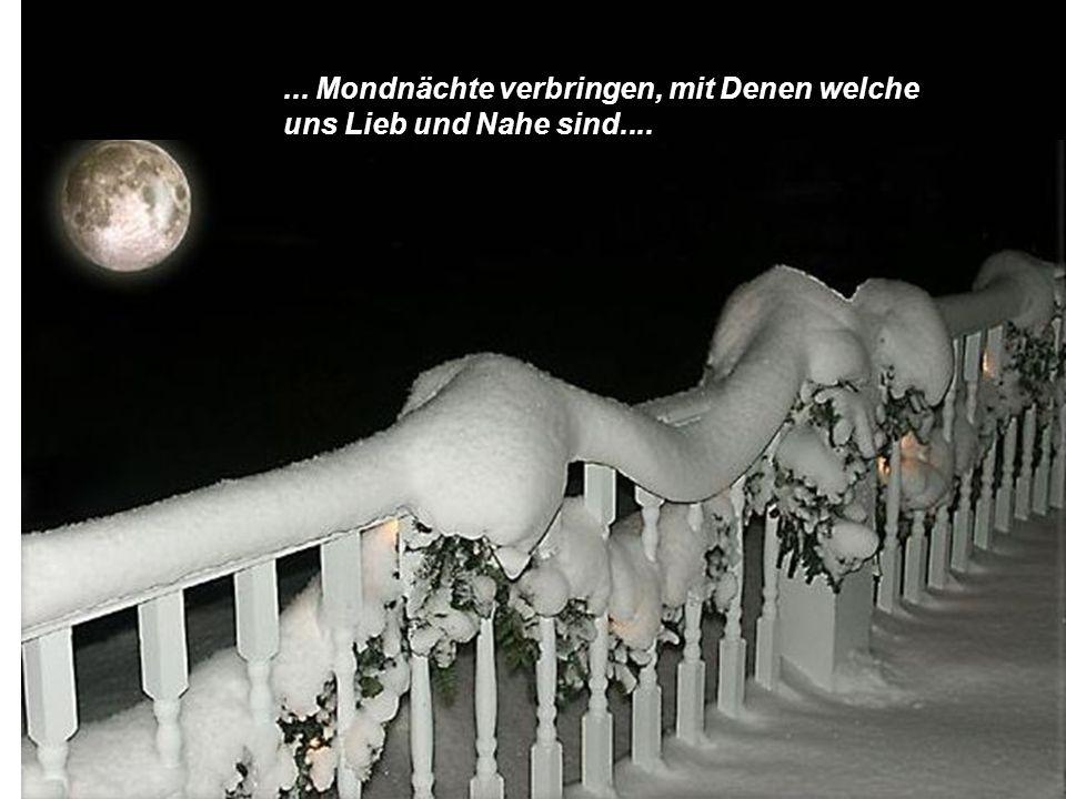 ... Mondnächte verbringen, mit Denen welche uns Lieb und Nahe sind....
