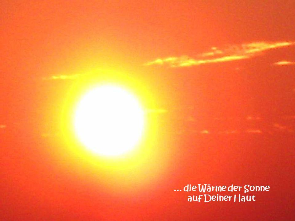 ... die Wärme der Sonne auf Deiner Haut
