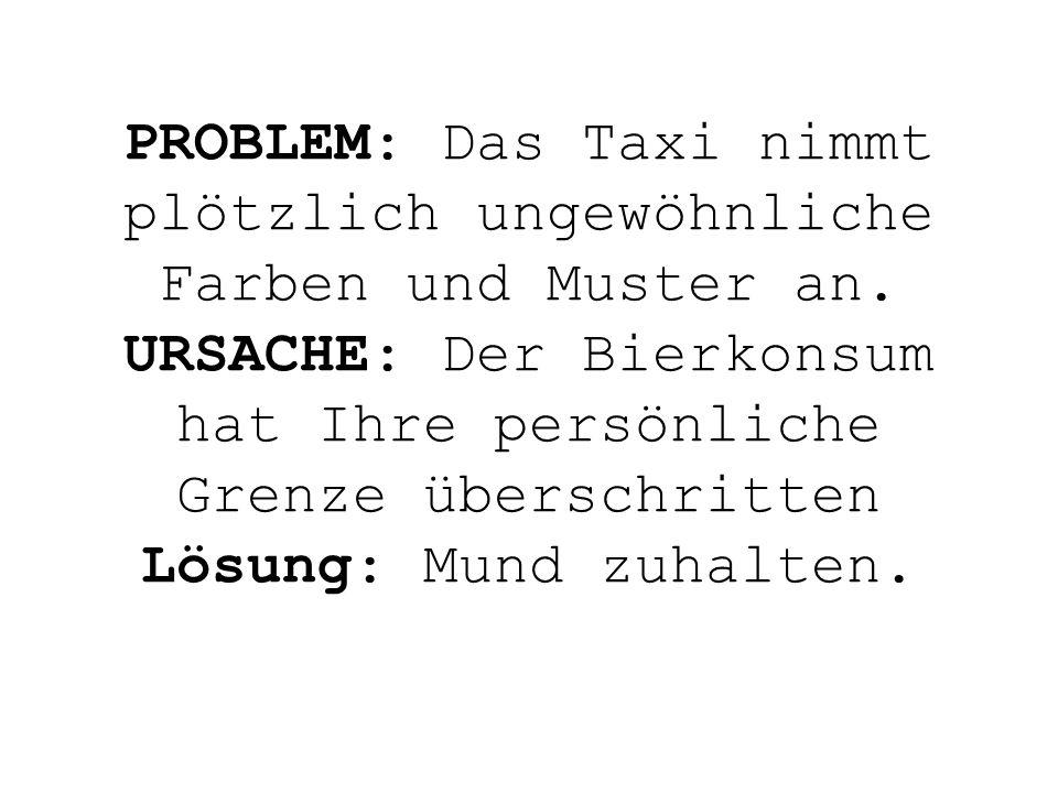 PROBLEM: Das Taxi nimmt plötzlich ungewöhnliche Farben und Muster an