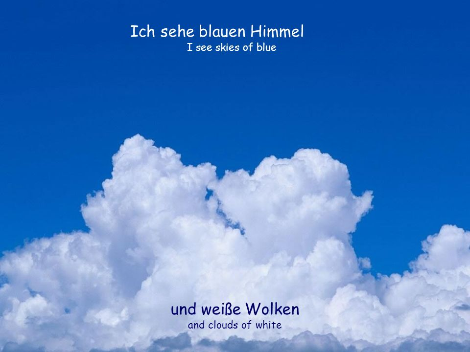 Ich sehe blauen Himmel und weiße Wolken I see skies of blue