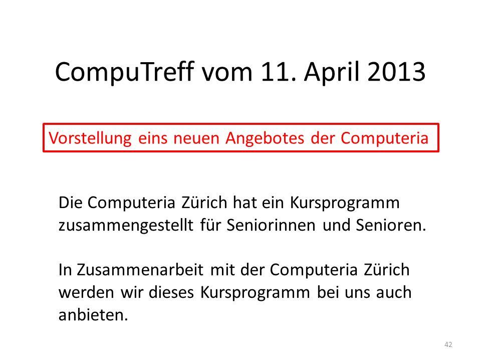 CompuTreff vom 11. April 2013 Vorstellung eins neuen Angebotes der Computeria.