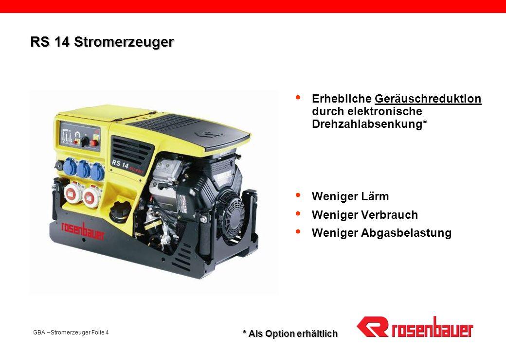 RS 14 StromerzeugerErhebliche Geräuschreduktion durch elektronische Drehzahlabsenkung* Weniger Lärm.
