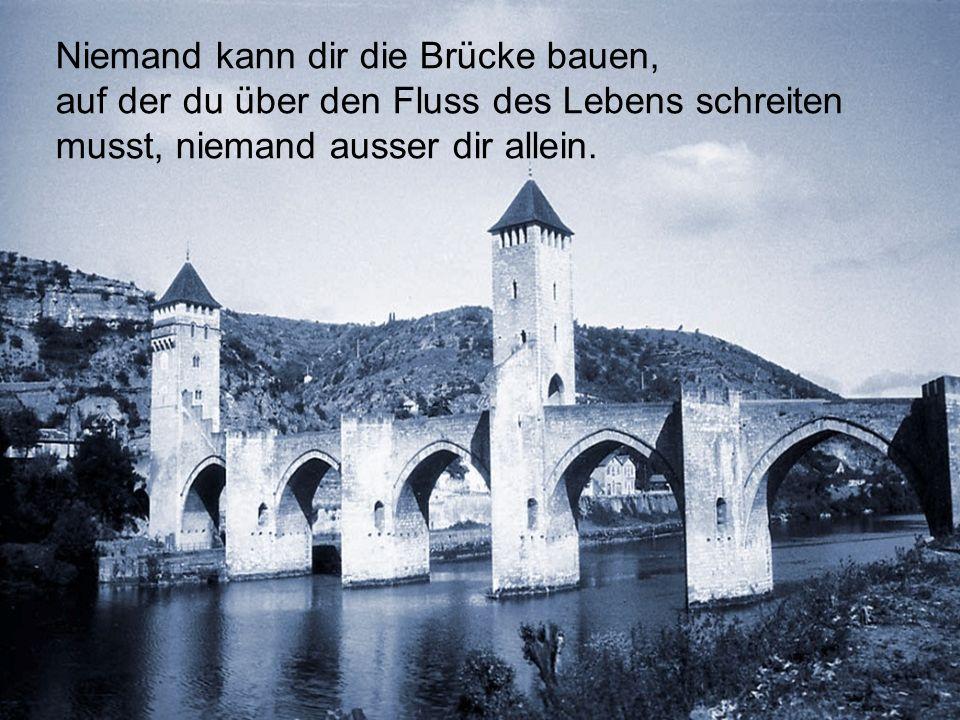 Niemand kann dir die Brücke bauen,