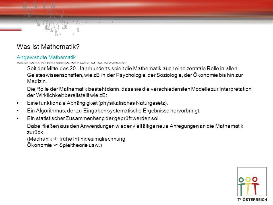 Was ist Mathematik Angewandte Mathematik Mathematik wäre nicht, wenn sie nicht nützlich wäre. (Hans Freudenthal; 1905 - 1990; Mathematikdidaktiker)