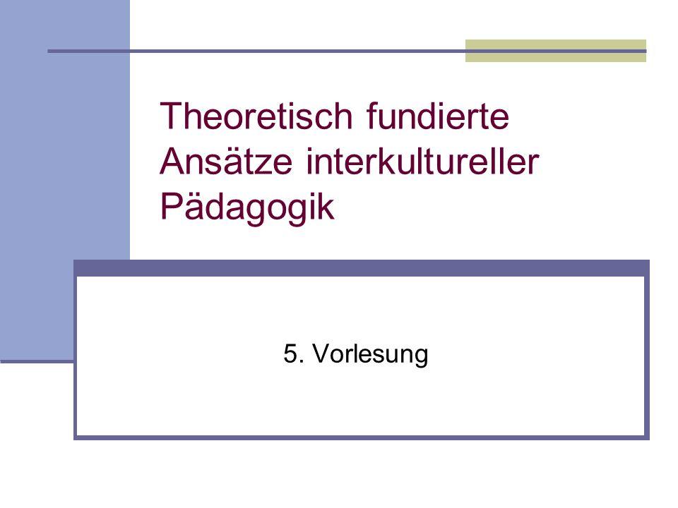 Theoretisch fundierte Ansätze interkultureller Pädagogik