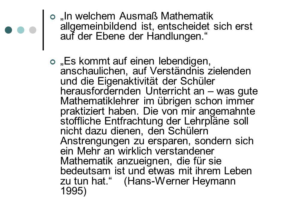"""""""In welchem Ausmaß Mathematik allgemeinbildend ist, entscheidet sich erst auf der Ebene der Handlungen."""