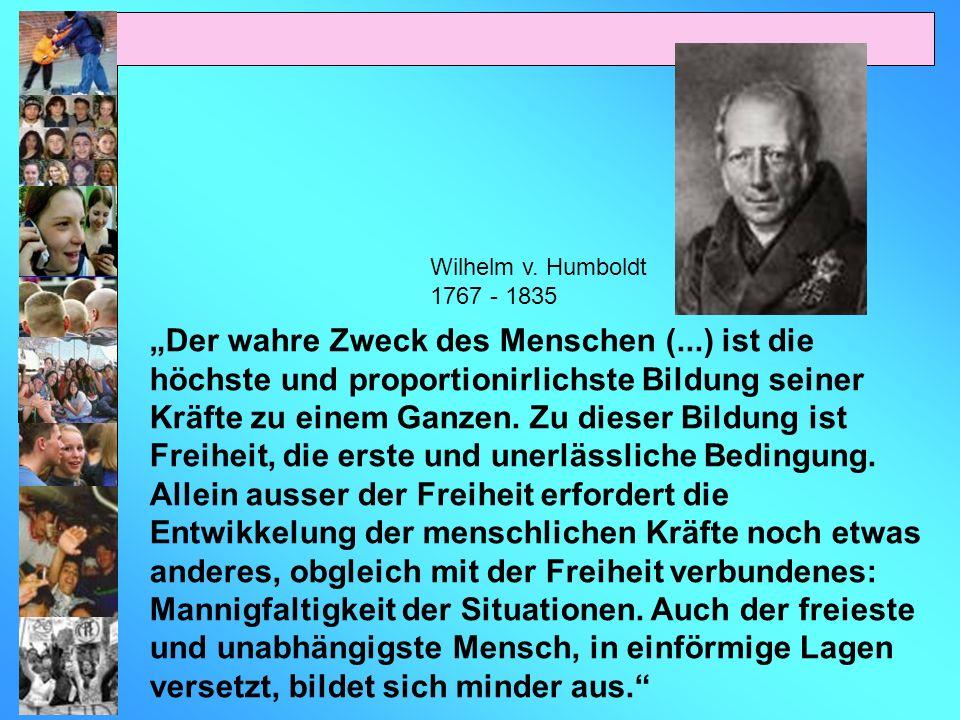 Wilhelm v. Humboldt 1767 - 1835.