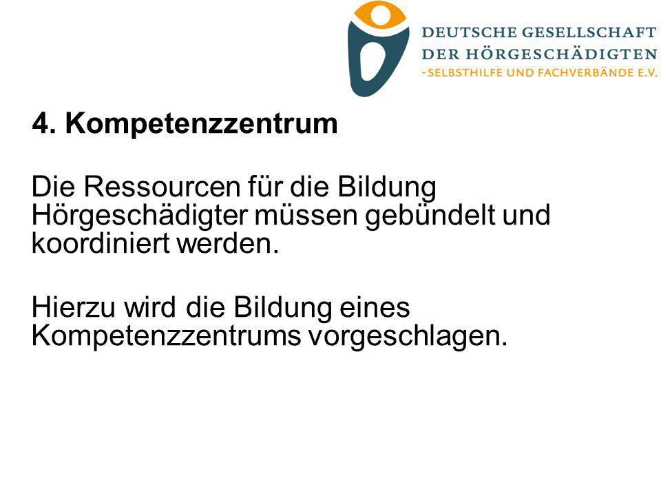 4. KompetenzzentrumDie Ressourcen für die Bildung Hörgeschädigter müssen gebündelt und koordiniert werden.