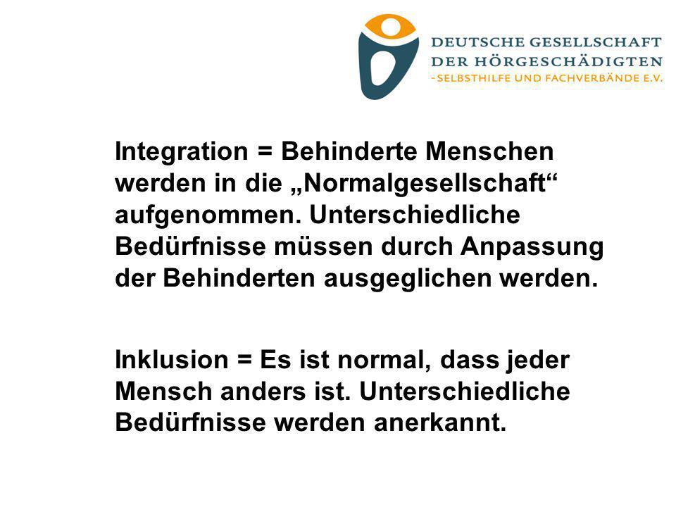 """Integration = Behinderte Menschen werden in die """"Normalgesellschaft aufgenommen. Unterschiedliche Bedürfnisse müssen durch Anpassung der Behinderten ausgeglichen werden."""