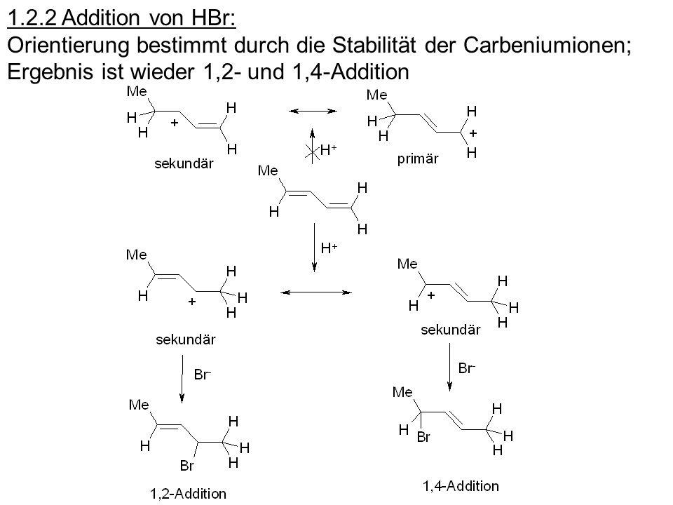 1.2.2 Addition von HBr: Orientierung bestimmt durch die Stabilität der Carbeniumionen; Ergebnis ist wieder 1,2- und 1,4-Addition.