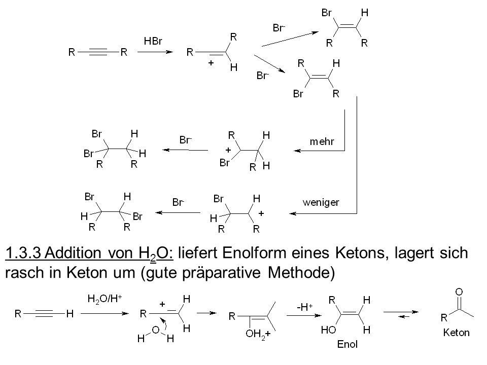 1.3.3 Addition von H2O: liefert Enolform eines Ketons, lagert sich rasch in Keton um (gute präparative Methode)