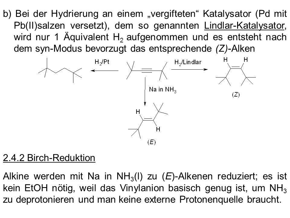 """b) Bei der Hydrierung an einem """"vergifteten Katalysator (Pd mit Pb(II)salzen versetzt), dem so genannten Lindlar-Katalysator, wird nur 1 Äquivalent H2 aufgenommen und es entsteht nach dem syn-Modus bevorzugt das entsprechende (Z)-Alken"""