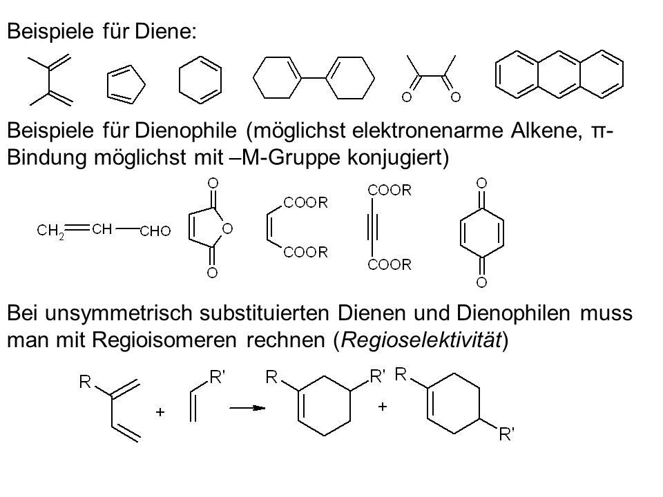 Beispiele für Diene: Beispiele für Dienophile (möglichst elektronenarme Alkene, π-Bindung möglichst mit –M-Gruppe konjugiert)
