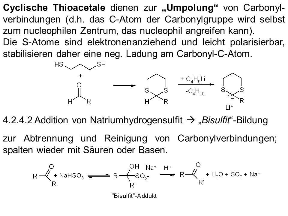 """Cyclische Thioacetale dienen zur """"Umpolung von Carbonyl-verbindungen (d.h. das C-Atom der Carbonylgruppe wird selbst zum nucleophilen Zentrum, das nucleophil angreifen kann)."""