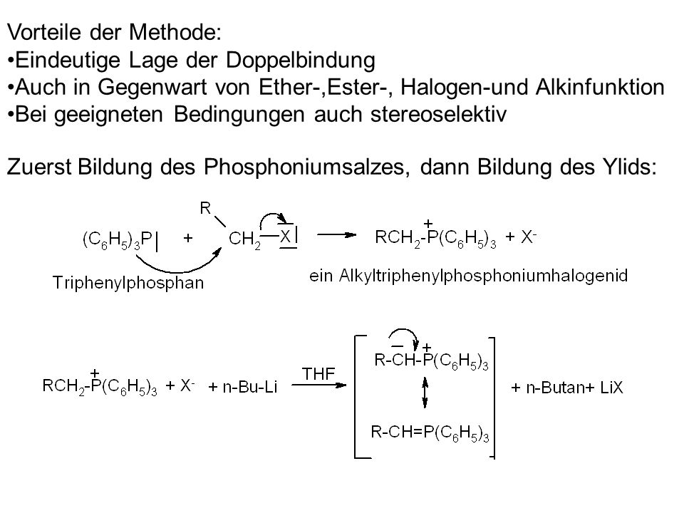 Vorteile der Methode: Eindeutige Lage der Doppelbindung. Auch in Gegenwart von Ether-,Ester-, Halogen-und Alkinfunktion.