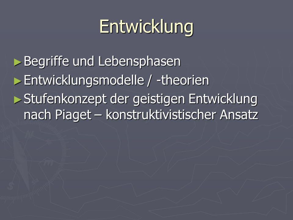 Entwicklung Begriffe und Lebensphasen Entwicklungsmodelle / -theorien