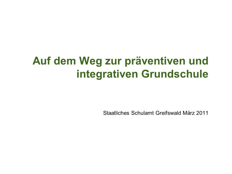 Auf dem Weg zur präventiven und integrativen Grundschule Staatliches Schulamt Greifswald März 2011