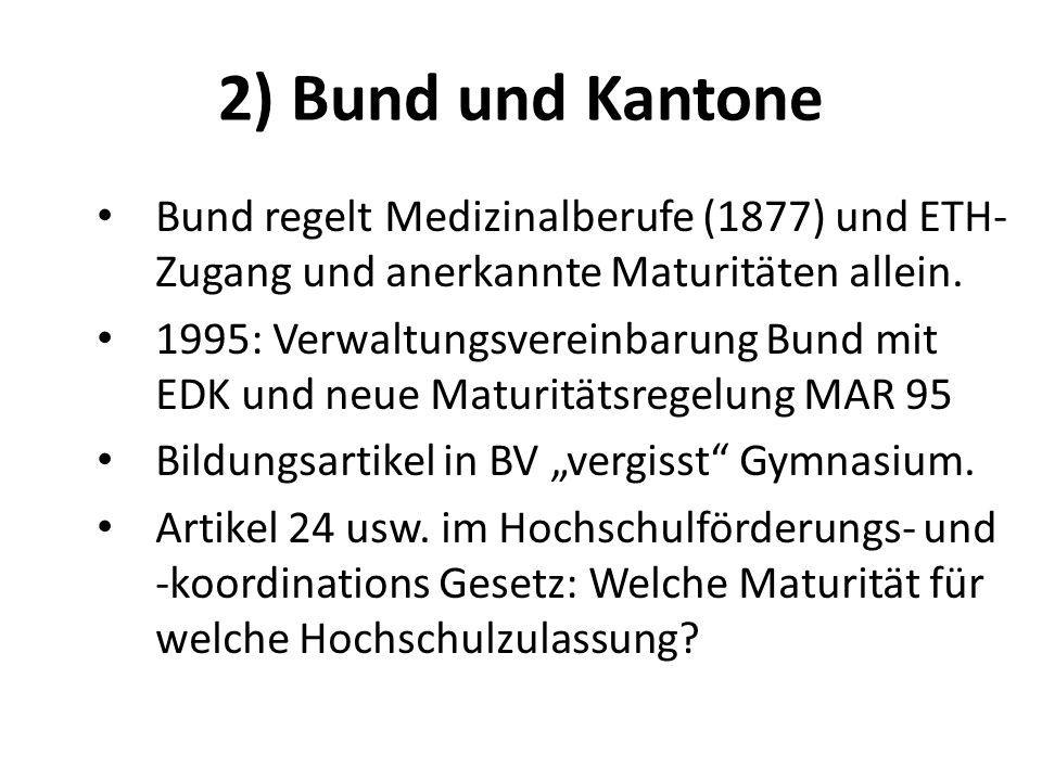 2) Bund und Kantone Bund regelt Medizinalberufe (1877) und ETH-Zugang und anerkannte Maturitäten allein.