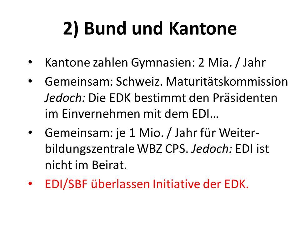 2) Bund und Kantone Kantone zahlen Gymnasien: 2 Mia. / Jahr