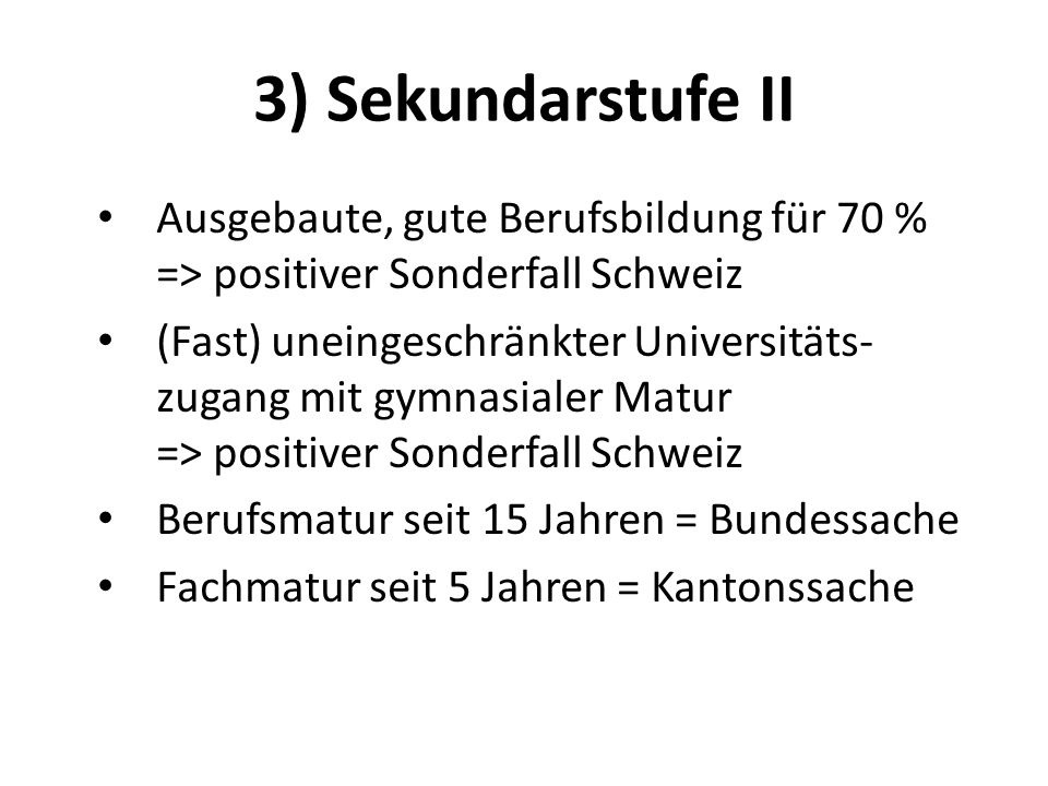 3) Sekundarstufe II Ausgebaute, gute Berufsbildung für 70 % => positiver Sonderfall Schweiz.