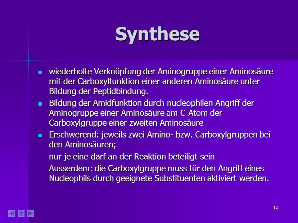 Synthese wiederholte Verknüpfung der Aminogruppe einer Aminosäure mit der Carboxylfunktion einer anderen Aminosäure unter Bildung der Peptidbindung.