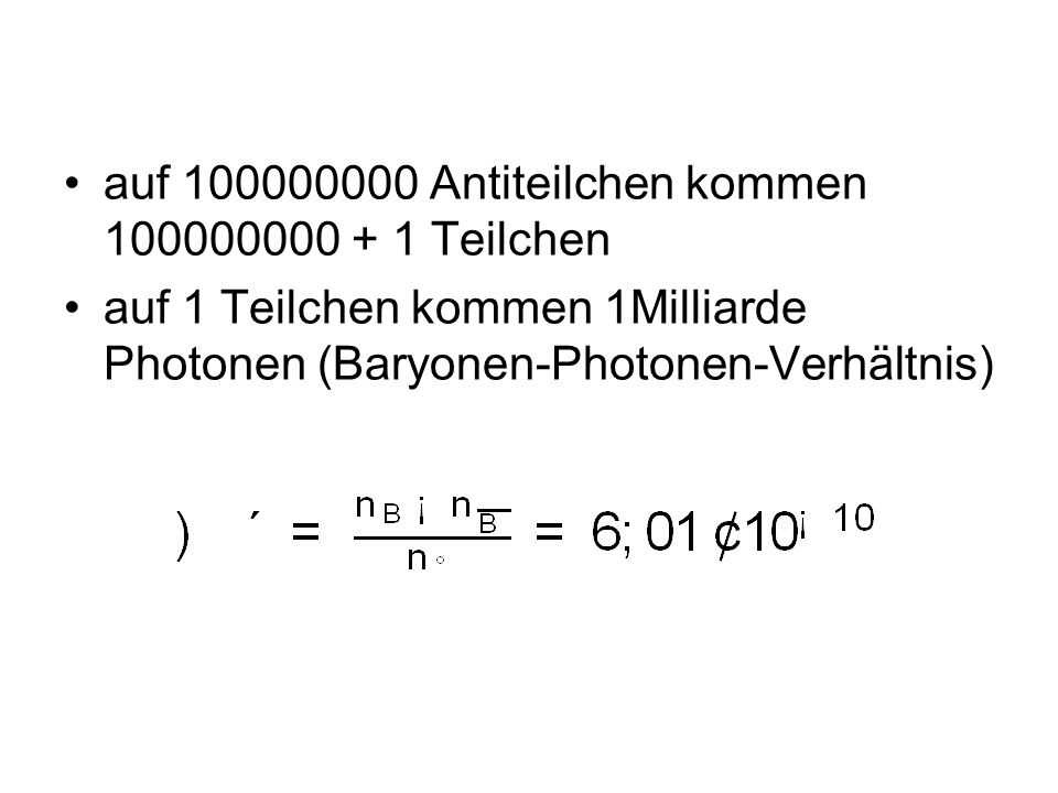 auf 100000000 Antiteilchen kommen 100000000 + 1 Teilchen