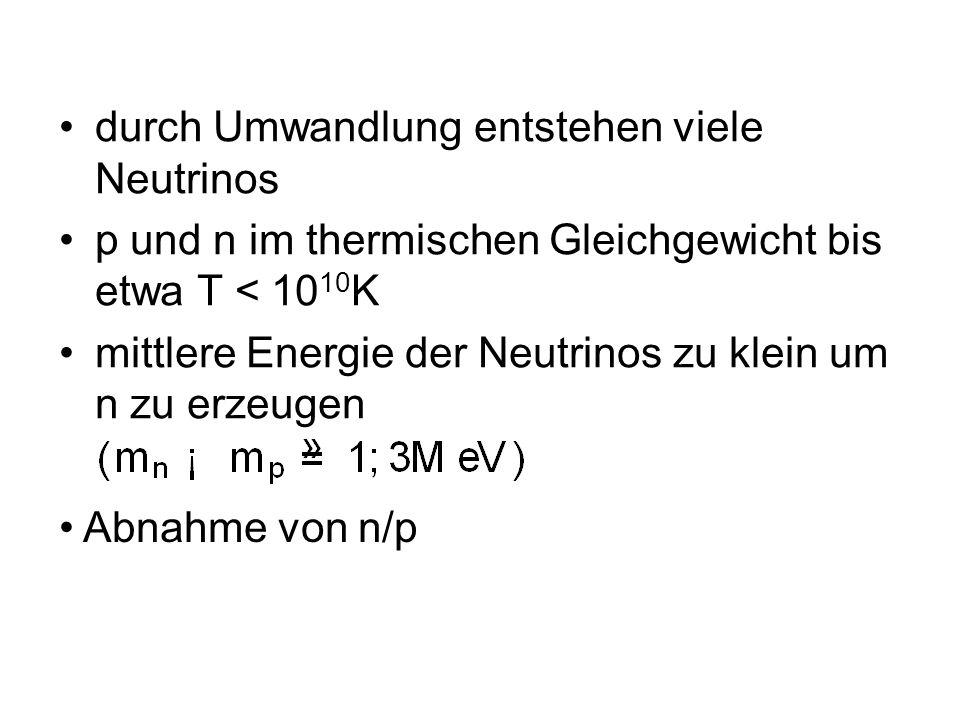 durch Umwandlung entstehen viele Neutrinos