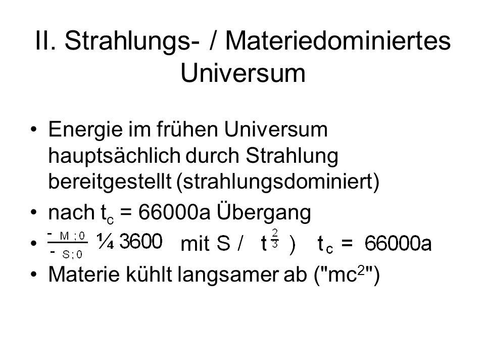 II. Strahlungs- / Materiedominiertes Universum