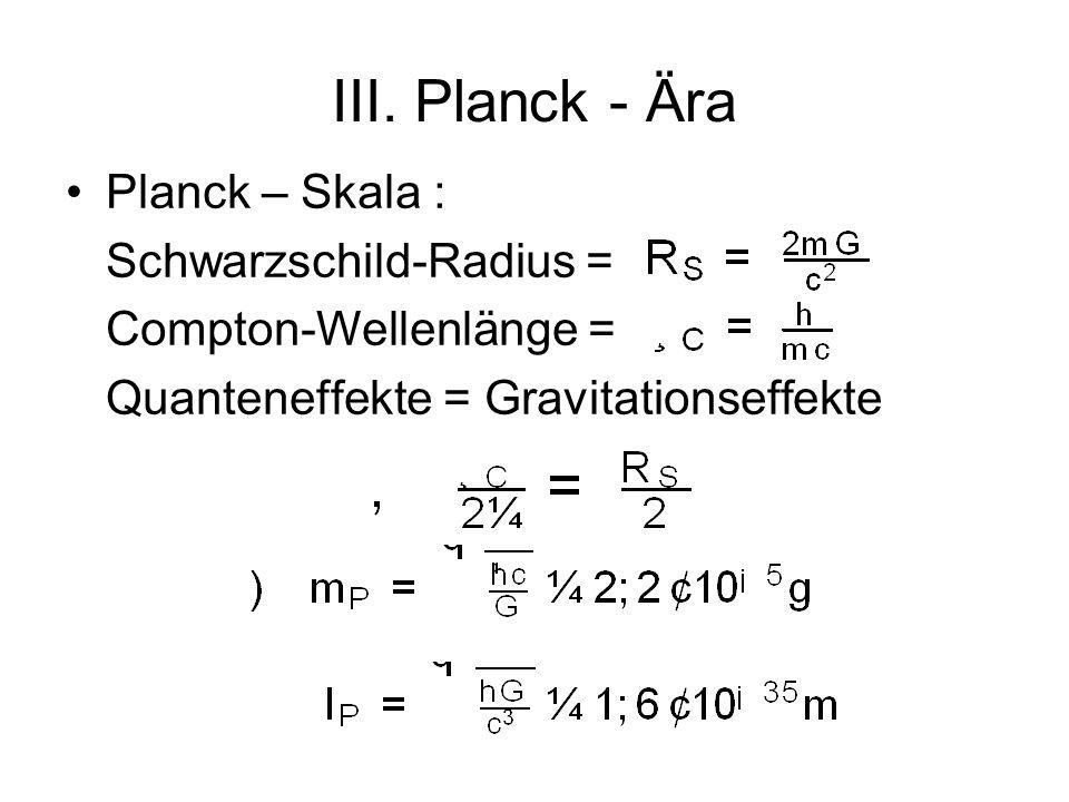 III. Planck - Ära Planck – Skala : Compton-Wellenlänge =