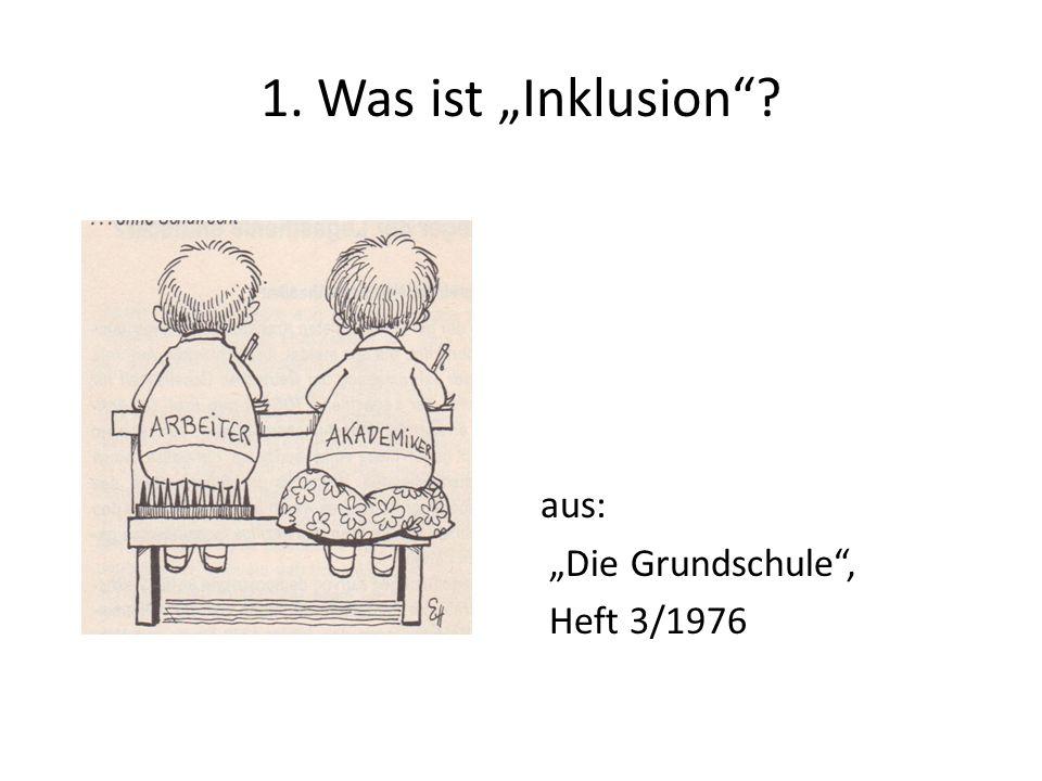 """1. Was ist """"Inklusion aus: """"Die Grundschule , Heft 3/1976"""