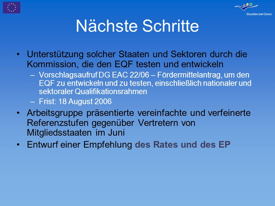 Nächste Schritte Unterstützung solcher Staaten und Sektoren durch die Kommission, die den EQF testen und entwickeln.