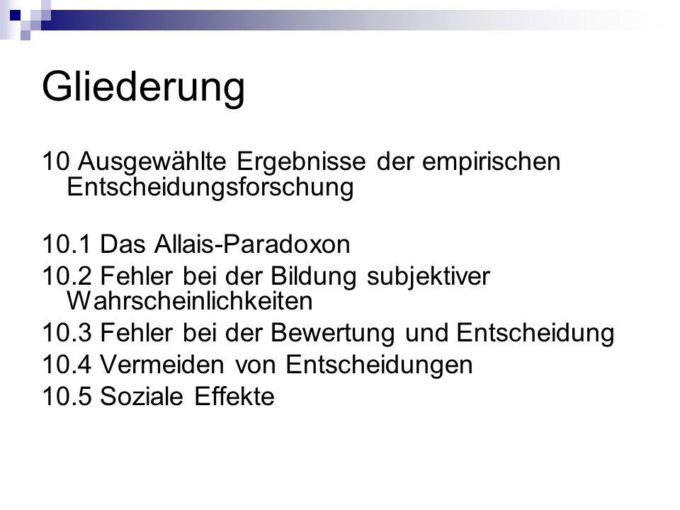Gliederung 10 Ausgewählte Ergebnisse der empirischen Entscheidungsforschung. 10.1 Das Allais-Paradoxon.
