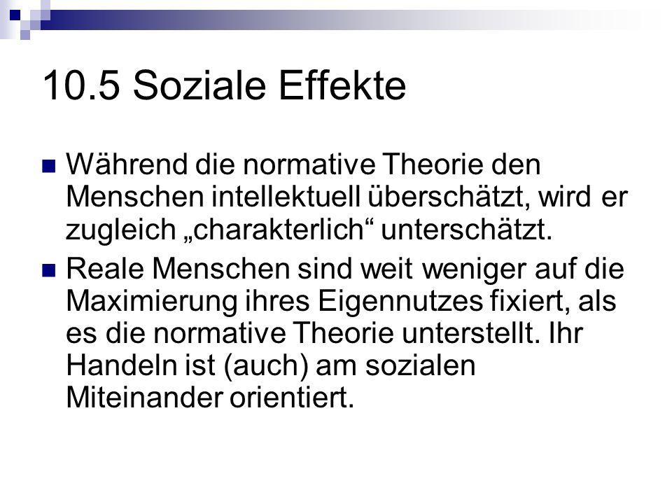 """10.5 Soziale Effekte Während die normative Theorie den Menschen intellektuell überschätzt, wird er zugleich """"charakterlich unterschätzt."""