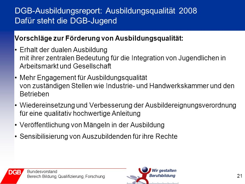 DGB-Ausbildungsreport: Ausbildungsqualität 2008 Dafür steht die DGB-Jugend