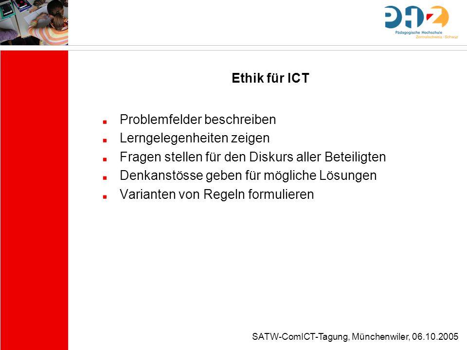 Ethik für ICT Problemfelder beschreiben. Lerngelegenheiten zeigen. Fragen stellen für den Diskurs aller Beteiligten.