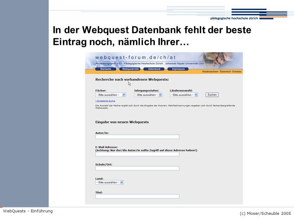 In der Webquest Datenbank fehlt der beste Eintrag noch, nämlich Ihrer…
