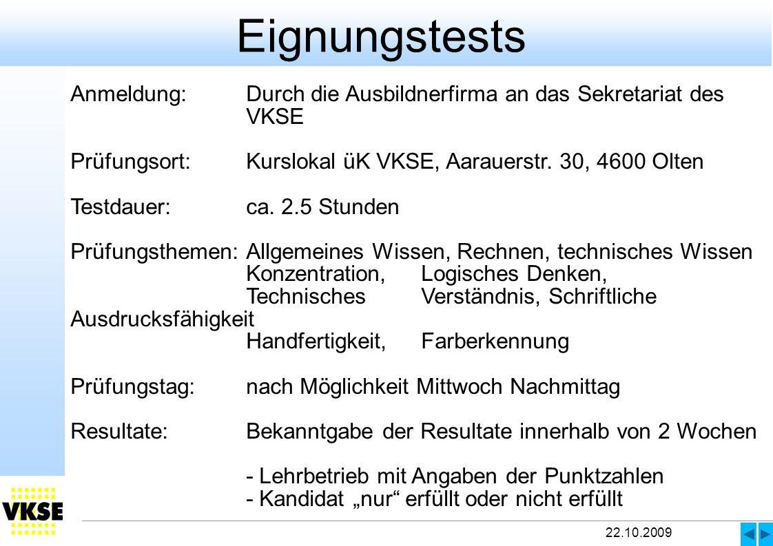 Eignungstests Anmeldung: Durch die Ausbildnerfirma an das Sekretariat des VKSE. Prüfungsort: Kurslokal üK VKSE, Aarauerstr. 30, 4600 Olten.