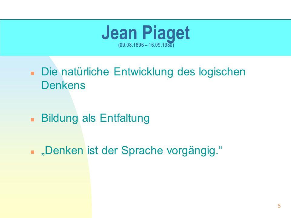 Jean Piaget (09.08.1896 – 16.09.1980) Die natürliche Entwicklung des logischen Denkens. Bildung als Entfaltung.