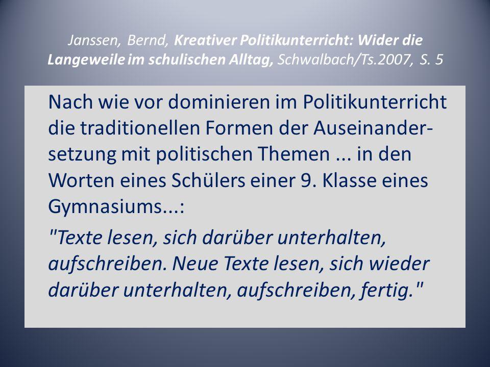 Janssen, Bernd, Kreativer Politikunterricht: Wider die Langeweile im schulischen Alltag, Schwalbach/Ts.2007, S. 5
