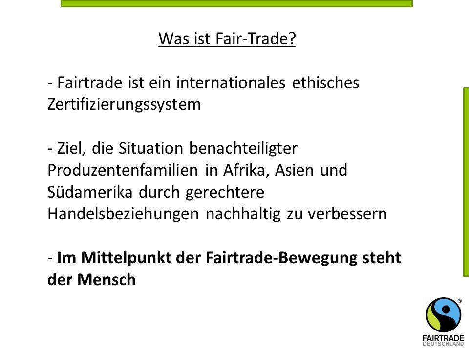 Was ist Fair-Trade - Fairtrade ist ein internationales ethisches Zertifizierungssystem.