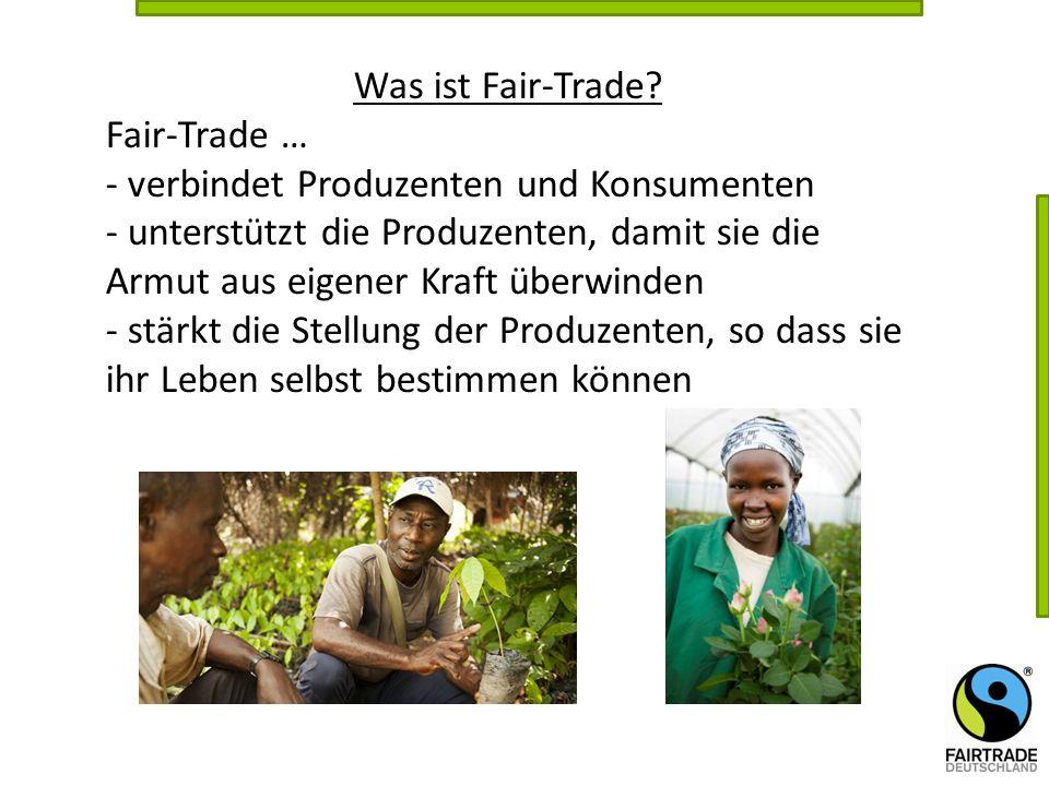 Was ist Fair-Trade Fair-Trade … - verbindet Produzenten und Konsumenten.