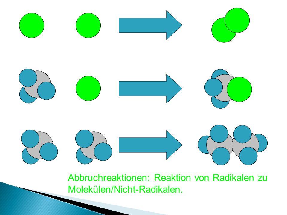 Abbruchreaktionen: Reaktion von Radikalen zu Molekülen/Nicht-Radikalen.