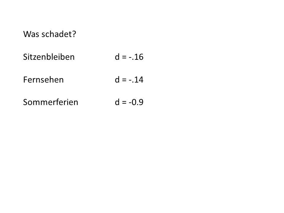 Was schadet Sitzenbleiben d = -.16 Fernsehen d = -.14 Sommerferien d = -0.9