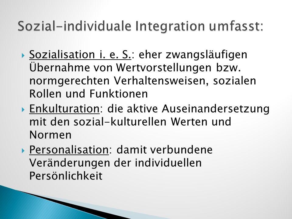 Sozial-individuale Integration umfasst: