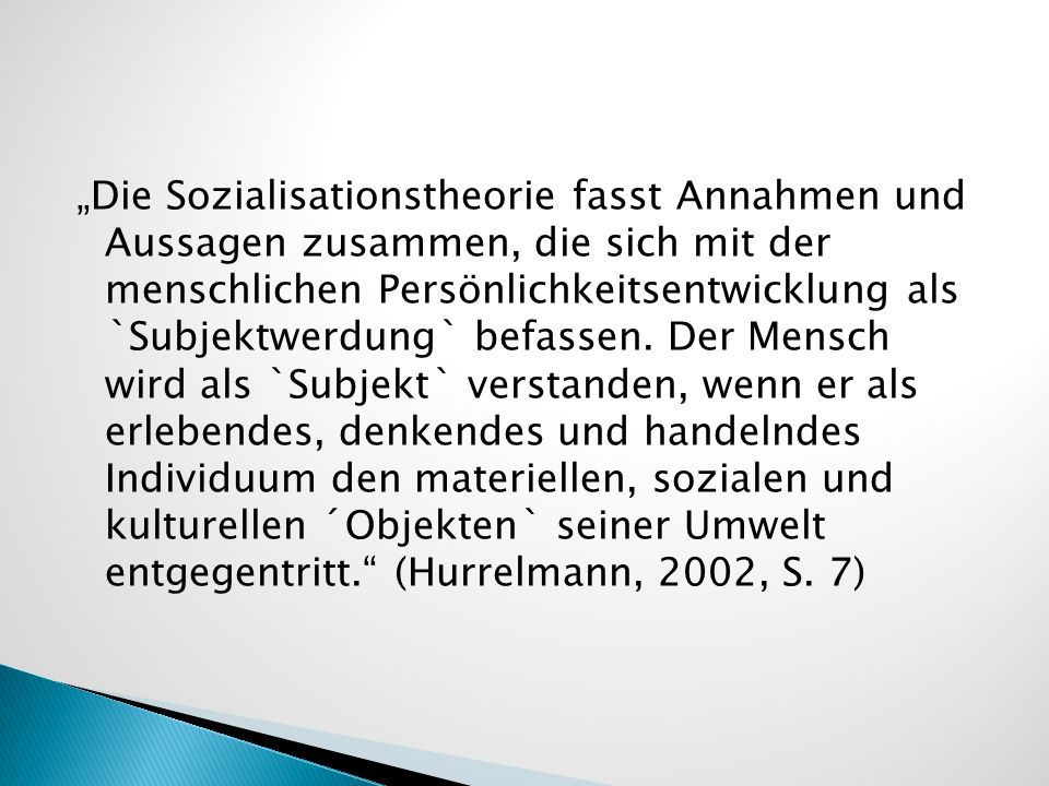 """""""Die Sozialisationstheorie fasst Annahmen und Aussagen zusammen, die sich mit der menschlichen Persönlichkeitsentwicklung als `Subjektwerdung` befassen."""