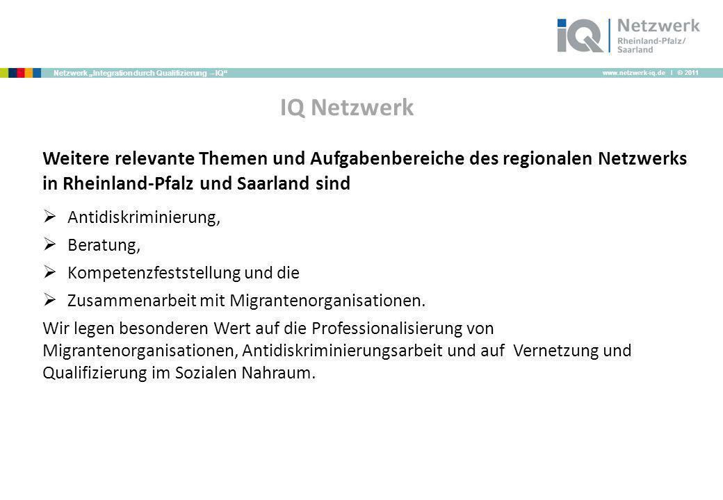 IQ Netzwerk Weitere relevante Themen und Aufgabenbereiche des regionalen Netzwerks in Rheinland-Pfalz und Saarland sind.